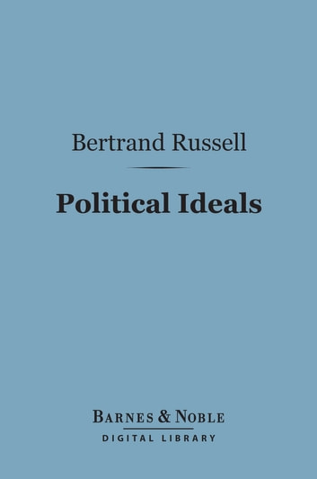 Political Ideals (Barnes & Noble Digital Library) ebook by Bertrand Russell