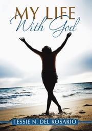 My Life With God ebook by Tessie N. del Rosario