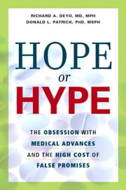 Hope or Hype: The Obsession with Medical Advances and the High Cost of False Promises ebook by Deyo, Richard A.