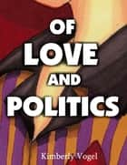Of Love and Politics: A Project Nartana Case ebook by Kimberly Vogel