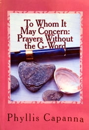 To Whom It May Concern: Prayers Without the G-Word ebook by Phyllis Capanna