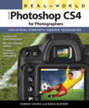 Real World Adobe Photoshop CS4 for Photographers ebook by Conrad Chavez,David Blatner