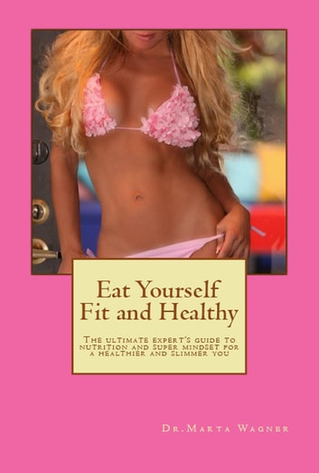Eat Yourself Fit and Healthy ebook by Dr. Marta Wagner