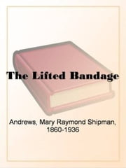 The Lifted Bandage ebook by Mary Raymond Shipman Andrews