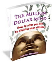 The Million Dollar Mind - How to alter your life by altering your attitude ebook by Lachlan Cameron
