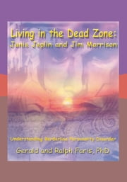Living in the Dead Zone: Janis Joplin and Jim Morrison - Understanding Borderline Personality Disorder ebook by Gerald Faris PhD; Ralph Faris PhD