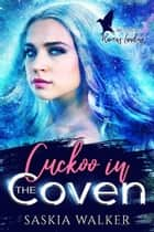 Cuckoo in the Coven - Witches of Raven's Landing, #2 ebook by Saskia Walker