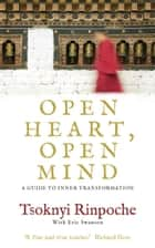 Open Heart, Open Mind - A Guide to Inner Transformation ebook by Tsoknyi Rinpoche