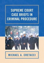 Supreme Court Case Briefs in Criminal Procedure ebook by Michael A. Cretacci