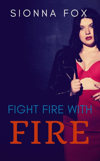 Fight Fire with Fire ebook by Sionna Fox