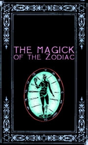 The Magick of the Zodiac: A Manual in 18 Sections ebook by Frater Zoe