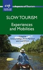 Slow Tourism ebook by Simone Fullagar,Kevin W. Markwell