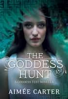 The Goddess Hunt (A Goddess Series short story) ebook by Aimée Carter