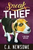 Sneak Thief - A Dog Park Mystery ebook by C. A. Newsome