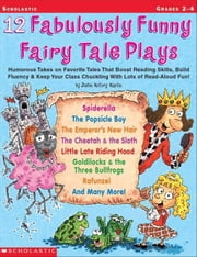 12 Fabulously Funny Fairy Tale Plays: Humorous Takes on Favorite Tales That Boost Reading Skills, Build Fluency & Keep Your Class Chuckling With Lots ebook by Martin, Justin McCory