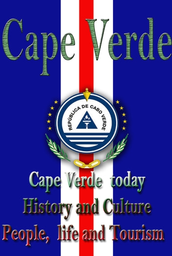 History and Culture, Republic of Cape Verde - The entire history of Cape Verde, Cultural heritage, Cape Verdean democracy and civilization ebook by Sampson Jerry