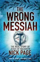 The Wrong Messiah ebook by Nick Page
