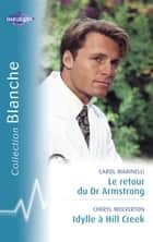 Le retour du Dr Armstrong - Idylle à Hill Creek (Harlequin Blanche) ebook by Carol Marinelli, Cheryl Wolverton