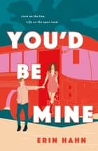 You'd Be Mine - A Novel ebook by Erin Hahn