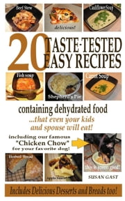 20 Taste-Tested Easy Recipes Containing Dehydrated Food - that even your kids and spouse will eat! ebook by Susan Gast