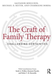 The Craft of Family Therapy - Challenging Certainties ebook by Salvador Minuchin,Michael D. Reiter,Charmaine Borda