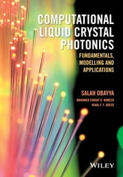 Computational Liquid Crystal Photonics - Fundamentals, Modelling and Applications ebook by Salah Obayya,Mohamed Farhat O. Hameed,Nihal F. F. Areed