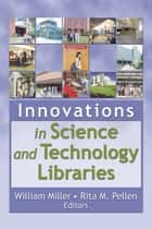 Innovations in Science and Technology Libraries ebook by Rita Pellen,William Miller