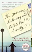 The Guernsey Literary and Potato Peel Pie Society - A Novel ebook by Mary Ann Shaffer, Annie Barrows