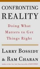 Confronting Reality - Doing What Matters to Get Things Right ebook by Larry Bossidy, Ram Charan