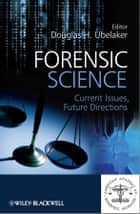 Forensic Science ebook by Douglas H. Ubelaker