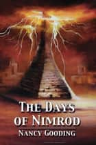 The Days Of Nimrod ebook by Nancy Gooding