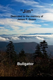 """Jim"" - Dedicated to the memory of James P. Queen ebook by Bullgator"