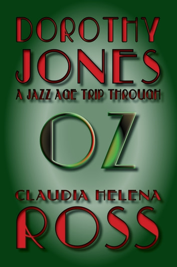 Dorothy Jones A Jazz Age Trip Through Oz ebook by Claudia Helena Ross