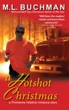 A Hotshot Christmas ebook by M. L. Buchman
