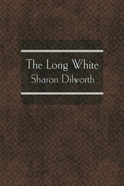 The Long White ebook by Sharon Dilworth