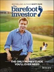The Barefoot Investor - The Only Money Guide You'll Ever Need ebook by Scott Pape