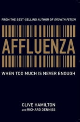 Affluenza - When too much is never enough ebook by Clive Hamilton and Richard Denniss