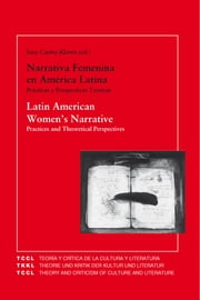 Latin American Women's Narrative: Practices and Theoretical Perspectives. - Narrativa Feminina en América Latina: Prácticas Perspectivas Teóricas. ebook by Sara Castro-Klarén