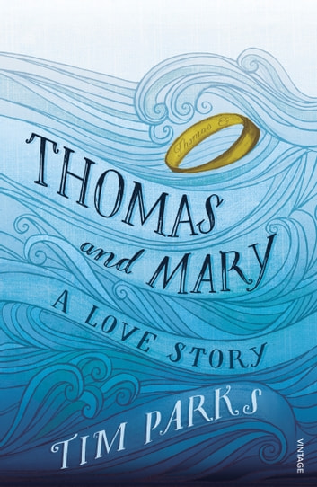 Thomas and Mary - A Love Story ebook by Tim Parks