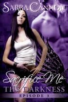 Sacrifice Me: The Darkness ebook by Sarra Cannon