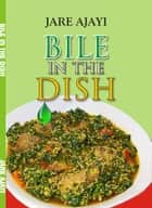 Bile in the Dish ebook by Jare Ajayi