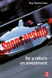 Sponsorship: For a Return on Investment ebook by Guy Masterman