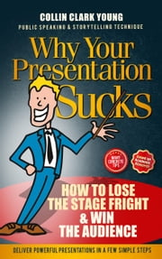 Why Your Presentation Sucks - How to Lose the Stage Fright & Win - Presentation Skills, Public Speaking & Storytelling Technique ebook by Collin C. Young