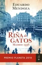 Riña de gatos. Madrid 1936 - Premio Planeta 2010 ebook by Eduardo Mendoza