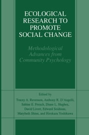Ecological Research to Promote Social Change - Methodological Advances from Community Psychology ebook by Tracey A. Revenson,Anthony R. D'Augelli,Sabine E. French,Diane Hughes,David E. Livert,Edward Seidman,Marybeth Shinn,Hirokazu Yoshikawa