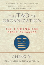 The Tao of Organization - The I Ching for Group Dynamics ebook by Cheng Yi,Thomas Cleary