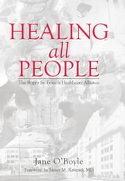 Healing All People - The Roper St. Francis Healthcare Alliance ebook by Jane O'Boyle