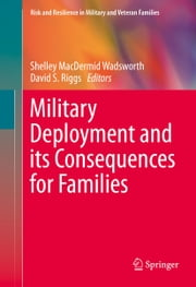 Military Deployment and its Consequences for Families ebook by Shelley MacDermid Wadsworth,David S. Riggs