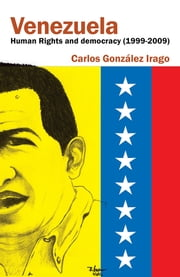 Venezuela Human Rights and democracy (1999-2009) - Human Rights and Democracy in Venezuela ebook by Carlos González Irago