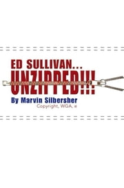 Ed Sullivan...Unzipped!!! ebook by Marvin Silbersher